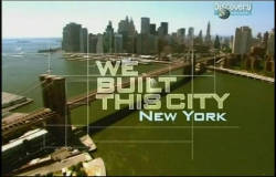 Discovery: Мы построили этот город - New York / We Built This City - New York (2005)
