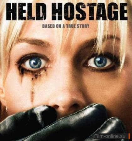 Заложница / Held Hostage (2009)