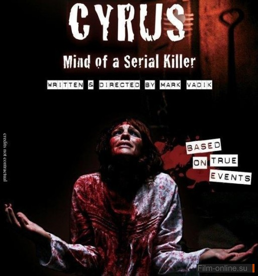 ������ - ����� ��������� ������ / Cyrus - Mind Of A Serial Killer (2010)