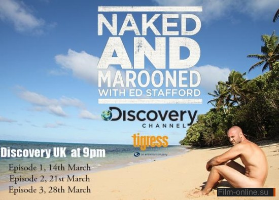 �� ��������: ����� ��������� / Ed Stafford: Naked and Marooned (2013)